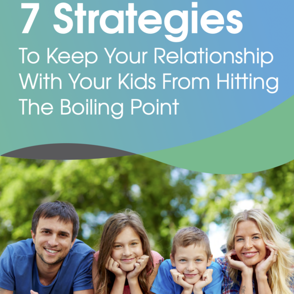 eBook | 7 Strategies To Keep Your Relationship With Your Kids From Hitting The Boiling Point